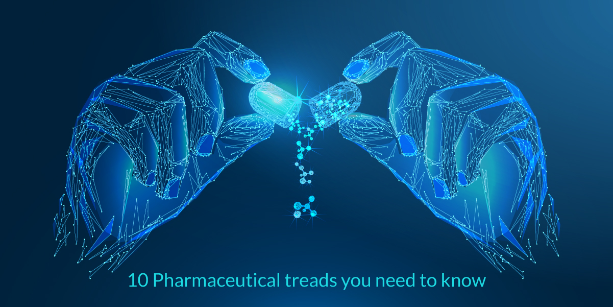 10 Pharmaceutical trends you need to know